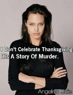 The real origin of thanksgiving. White Wolf : Angelina Jolie Refuses to Celebrate Thanksgiving, Feels It's a 'Story of Murder' Vegan Facts, Vegan Memes, Vegan Quotes, Why Vegan, Vegan Vegetarian, Kai Schumann, Famous Vegans, Vegan Animals, Vegan Thanksgiving