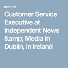 Customer Service Executive at Independent News & Media in Dublin, in Ireland News Media, Job Search, Customer Service, Dublin, Ireland, Amp, Irish, Baler