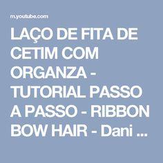 LAÇO DE FITA DE CETIM COM ORGANZA - TUTORIAL PASSO A PASSO - RIBBON BOW HAIR - Dani Ferrari. - YouTube