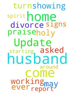 Update on my request for my husband to come home: my - Update on my request for my husband to come home my husband who has asked for a divorce is showing signs that the Holy Spirit is working in him. It may be a while before my husband ever comes home, but it is a praise report that he is starting to turn around. Posted at: https://prayerrequest.com/t/Imb #pray #prayer #request #prayerrequest