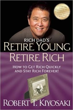 Retire Young Retire Rich: How to Get Rich Quickly and Stay Rich Forever! (Rich Dad's (Paperback)): Robert T. Kiyosaki: 9781612680408: Amazon.com: Books