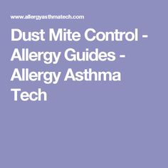 Dust Mite Control - Allergy Guides - Allergy Asthma Tech