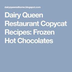Dairy Queen Restaurant Copycat Recipes: Frozen Hot Chocolates