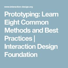 Prototyping: Learn Eight Common Methods and Best Practices | Interaction Design Foundation