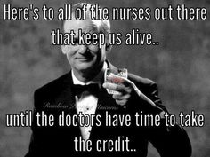 Here's to all the nurses out there