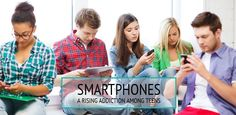 Smartphones – A rising addiction among teens