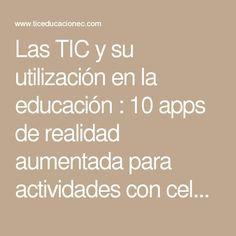 Las TIC y su utilización en la educación : 10 apps de realidad aumentada para actividades con celular en la escuela