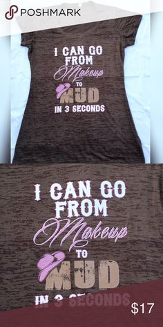 """WOMENS GRAPHIC MAKEUP TO MUD TSHIRT NEW """"I CAN GO FROM MUD TO MAKEUP IN 3 SECONDS"""" GRAPHIC TEE SHIRT. THE TSHIRT IS BROWN AND COMES IN A SIZE MEDIUM, LARGE AND SMALL. THIS SHIRT RUNS TRUE TO SIZE BUT IT IS A THINNER MATERIAL AND VERY BREATHABLE. Tops Tees - Short Sleeve"""