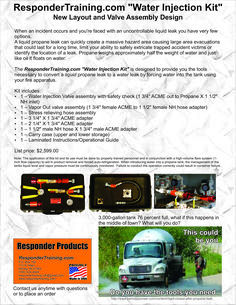 "The ""Emergency Water Injection Kit"" is designed to provide the tools necessary to convert a liquid propane leak to a water leak by forcing water into the tank. The application of this kit and its use must be done by properly trained personnel and in conjunction with a high-volume flare system (1-inch flow capacity) to aid in product removal and forced auto-refrigeration."