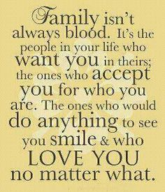 """""""Family isn't always blood, It's the people in your life who want you in theirs; the ones who accept you for who you are."""""""