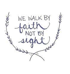 Teach me how to walk by faith not by sight!