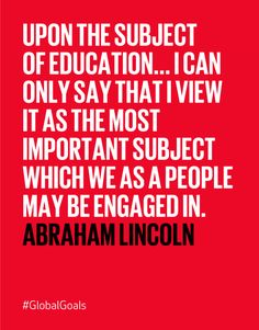 Upon the subject of #education... I can only say that I view it as the most important subject which we as a people may be engaged in. - Abraham Lincoln