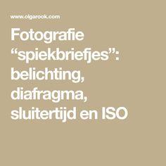 """Fotografie """"spiekbriefjes"""": belichting, diafragma, sluitertijd en ISO"""