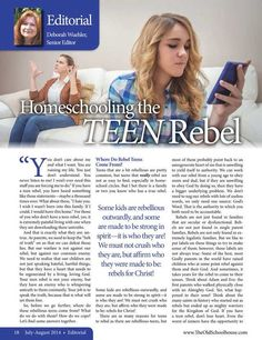 "Where do rebel teens come from? We must not crush who they are, but affirm who they were made to be! What do we do with rebellious teens? How do we cope? What kinds of families end up with rebellious teens?  Come and read in the current issue - ""Homeschooling the TEEN Rebel – By Deborah Wuehler"" http://www.thehomeschoolmagazine-digital.com/thehomeschoolmagazine/2014x4/#pg21  #homeschool #TOSMag #freebie #teenrebel #freemagazine"