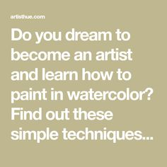 Do you dream to become an artist and learn how to paint in watercolor? Find out these simple techniques that the great art masters used themselves.
