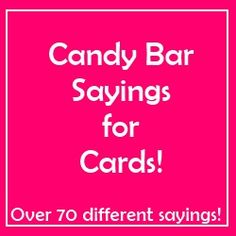 candy bar sayings for cards - over 70 sayings! so cute for any time of year, really. www.theshoppingduck.com