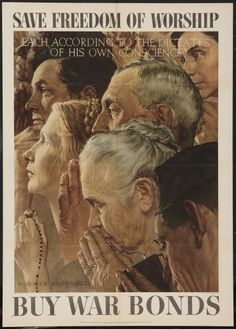 "Norman Rockwell Four Freedoms Propaganda Poster (U.S. Government Printing Office, 1943). World War II OWI Poster No. 43 ""Save Freedom of Worship, Buy War Bonds.""- The painting is used to construct the people of the enemy nations as lacking, or opposed to religious freedom"