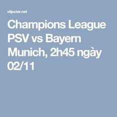 Champions League PSV vs Bayern Munich, 2h45 ngày 02/11