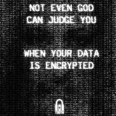 not even god can judge you when your data is encrypted