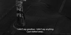 And I should've said goodbye,even if it wasn't good