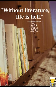 """""""Without literature, life is hell."""" - Charles Bukowski"""