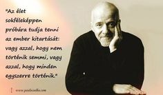 Paulo Coelho idézete a kitartásról. A kép forrása: www.sikerkod.hu # Facebook Funny Quotes, Life Quotes, Cool Words, Quotations, Life Hacks, Wisdom, Thoughts, Humor, Motivation