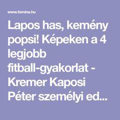 Lapos has, kemény popsi! Képeken a 4 legjobb fitball-gyakorlat - Kremer Kaposi Péter személyi edző bemutat néhány remek, alakformáló fitball-gyakorlatot.