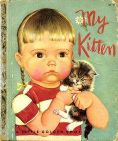 My Kitten, 1953, A edition...story by Patsy Scarry and pictures by Eloise Wilkin