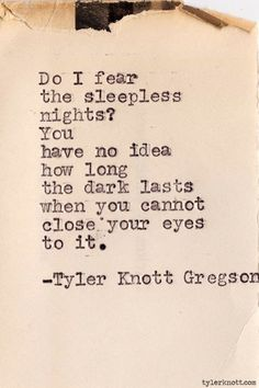 You have no idea how long the dark lasts when you cannot close your eyes to it...