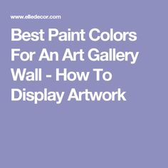 Best Paint Colors For An Art Gallery Wall - How To Display Artwork