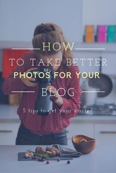 Learn how to take better photos of your blog with these tips to improve your photography