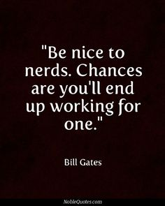 No truer words.....think of how many people work for Gates | http://noblequotes.com/