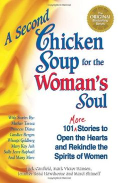 A Second Chicken Soup for the Woman's Soul: 101 More Stories to Open the Hearts and Rekindle the Spirits of Women by Jack Canfield http://www.amazon.com/dp/1558746226/ref=cm_sw_r_pi_dp_zL7fub0B5KTZE
