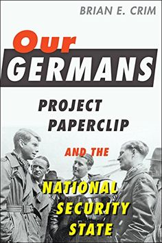 """Read """"Our Germans Project Paperclip and the National Security State"""" by Brian E. Crim available from Rakuten Kobo. Project Paperclip brought hundreds of German scientists and engineers, including aerospace engineer Wernher von Braun, t. Reading Lists, Book Lists, Copy Editing, The Third Reich, Paper Clip, Book Format, Good Books, Literature, Literatura"""
