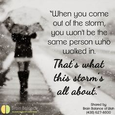 """""""When you come out of the #storm, you won't be the same #person who walked in. That's what this storm's all about."""" Haruki Murakami #quote #strength #instaquote #motivation #motivational #inspiring #inspirational #StGeorge #SouthJordan #PleasantGrove #Utah #UT #brainbalance #addressthecause #afterschoolprogram"""