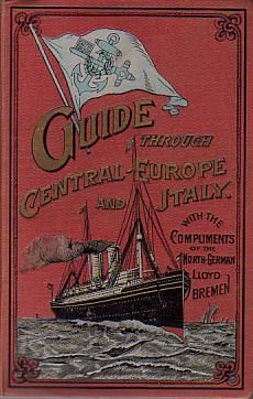 GUIDE THROUGH GERMANY, AUSTRIA-HUNGARY, SWITZERLAND, ITALY, BELGIUM, HOLLAND, FRANCE, AND ENGLAND Souvenir of the North German Lloyd, Bremen - See more at: http://www.ctrarebooks.com/?page=shop/flypage&product_id=23923#sthash.sDm8FXys.dpuf