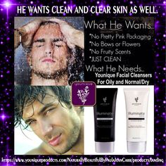 "HE wants CLEAN AND CLEAR SKIN AS WELL... Get him Younique's ""Illuminate"" Cleanser.  It comes in two formulas.  ""Clear"" formula eliminates acne and leaves skin feeling refreshed.  ""Clean"" formula is for men with normal to dry skin.  It's moisturizing effects will make his skin soft and clean without drying. Get it here:   https://www.youniqueproducts.com/NaturallyBeautifulByPaulaJeanCarr/products/landing"