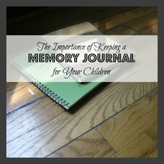 Keeping a Memory Journal for Your Children - a timeless and frugal keepsake that you and your children will cherish for years to come.