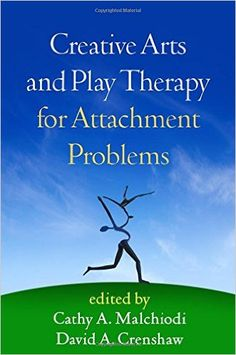 Creative Arts and Play Therapy for Attachment Problems: 9781462523702: Medicine & Health Science Books @ Amazon.com