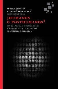 ¿Humanos o posthumanos? : singularidad tecnológica y mejoramiento humano / Albert Cortina, Miquel-Àngel Serra, coordinadores ; con 24 fotografías de David Molina ; [presentación, Màrius Carol]