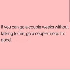 If it isn't a problem For a couple weeks, a couple months will be fine as well! Mood Quotes, True Quotes, Great Quotes, Positive Quotes, Quotes To Live By, Inspirational Quotes, Positive Thoughts, Relationship Quotes, Relationships