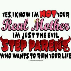 """.lol. I think I've had this exact thought when one of my step-daughters says """"my mom says you are not my real mom"""""""