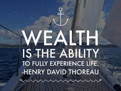 Wealth is the ability to fully experience life - Henry David Thoreau Quotes