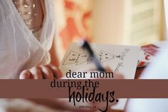 Dear Mom During the Holidays...  Let them see you smile. Right now, in the midst of the busy. @Rachel    A letter of encouragement for moms to slow down, step back, make memories, and savor the holidays.