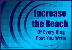 The Write Conversation : Increase the Reach of Every Blog Post You Write – 15 Things to do Before You Hit Publish