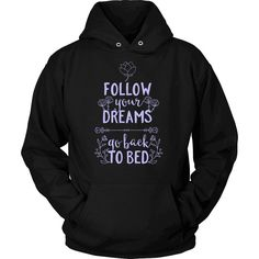 """""""Follow Your Dreams And Go Back To Bed"""" T-Shirt"""