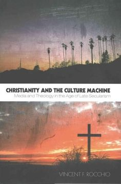 Christianity and the Culture Machine: Media and Theology in the Age of Late Secularism