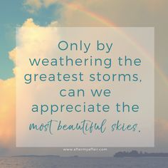 """""""only by the greatest storms, can we appreciate the most beautiful skies. Unfaithful Wife, Affair Quotes, Affair Recovery, Powerful Scriptures, Sky Quotes, Emotional Affair, Forgiving Yourself, Beautiful Sky, Inspirational Message"""