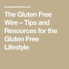 The Gluten Free Wire – Tips and Resources for the Gluten Free Lifestyle