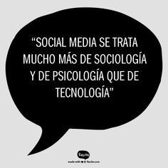 """""""Social Media se trata mucho más de sociología y de psicología que de tecnología"""" - Quote From Recite.com #RECITE #QUOTE"""